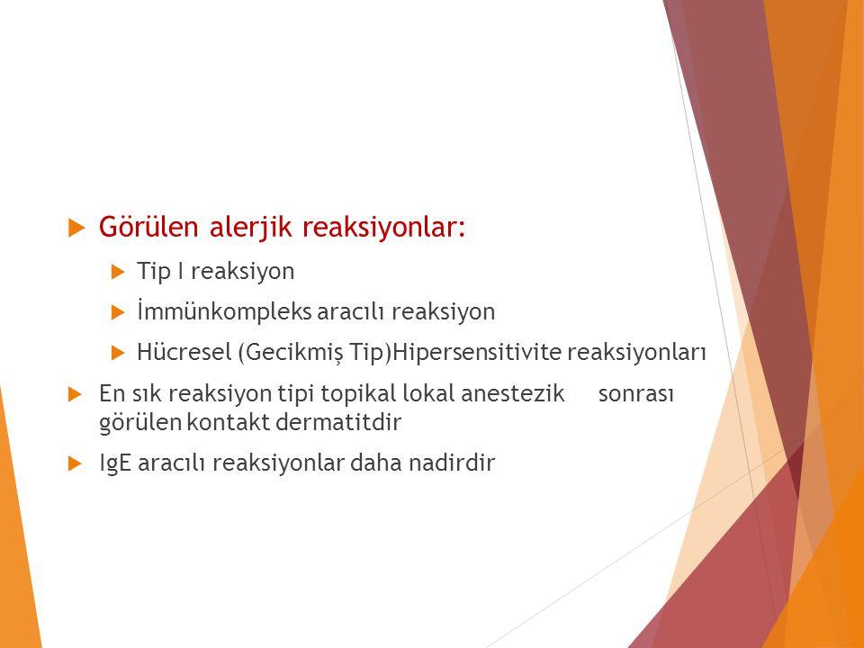  Görülen alerjik reaksiyonlar:  Tip I reaksiyon  İmmünkompleks aracılı reaksiyon  Hücresel (Gecikmiş Tip)Hipersensitivite reaksiyonları  En sık r