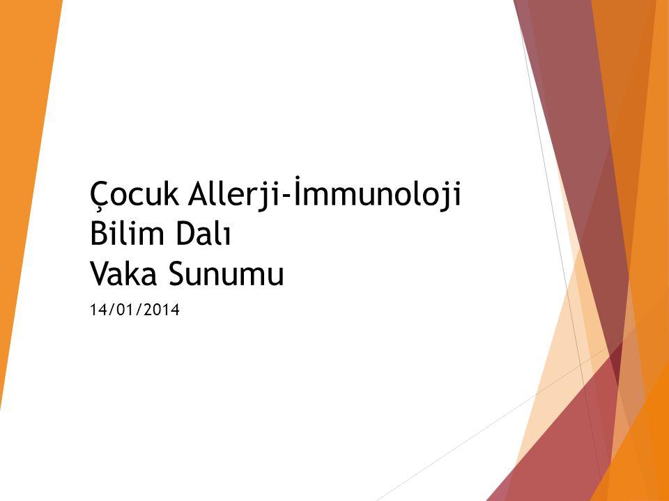 Çocuk Allerji-İmmunoloji Bilim Dalı Vaka Sunumu 14/01/2014