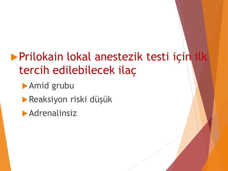  Prilokain lokal anestezik testi için ilk tercih edilebilecek ilaç  Amid grubu  Reaksiyon riski düşük  Adrenalinsiz