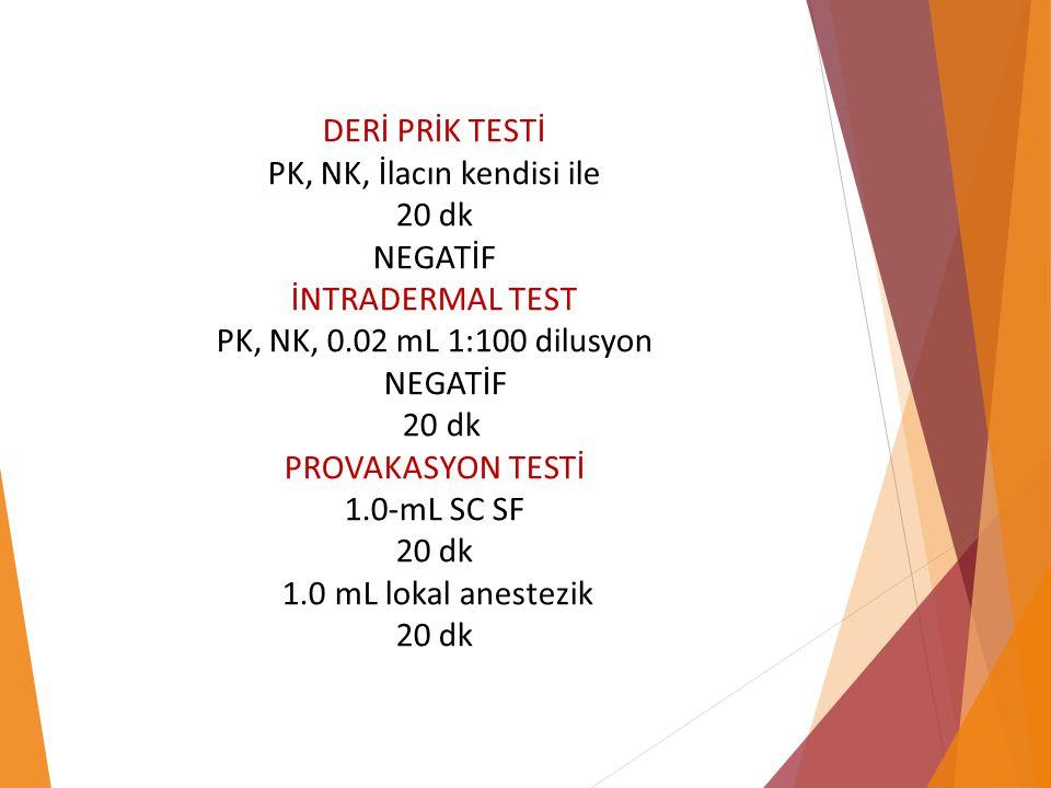 DERİ PRİK TESTİ PK, NK, İlacın kendisi ile 20 dk NEGATİF İNTRADERMAL TEST PK, NK, 0.02 mL 1:100 dilusyon NEGATİF 20 dk PROVAKASYON TESTİ 1.0-mL SC SF