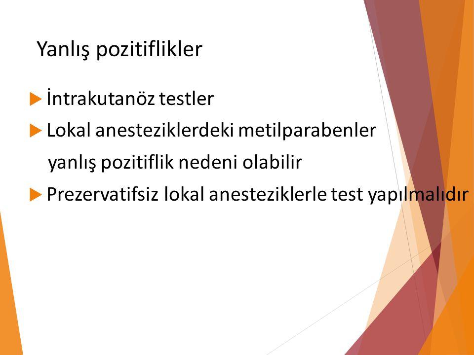 Yanlış pozitiflikler  İntrakutanöz testler  Lokal anesteziklerdeki metilparabenler yanlış pozitiflik nedeni olabilir  Prezervatifsiz lokal anestezi