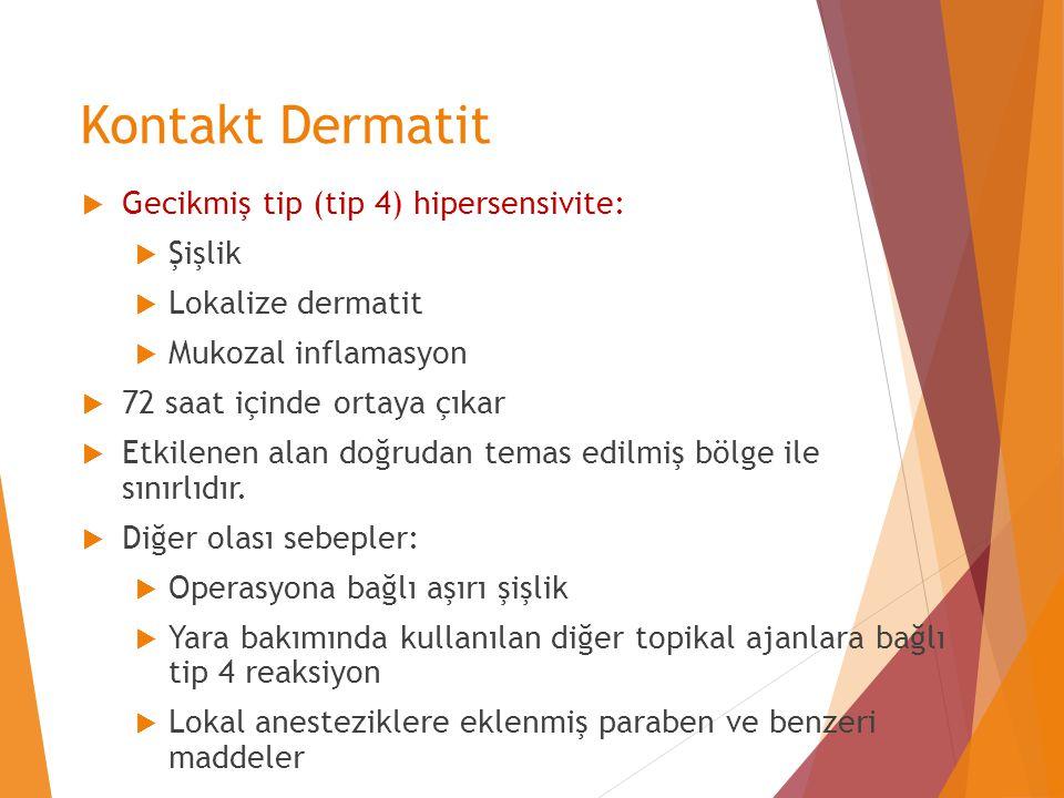 Kontakt Dermatit  Gecikmiş tip (tip 4) hipersensivite:  Şişlik  Lokalize dermatit  Mukozal inflamasyon  72 saat içinde ortaya çıkar  Etkilenen a