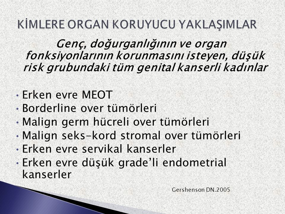  Ovarian kistektomi  USO  USO+TAH  BSO Tüm bu girişimler kapsamlı cerrahi evreleme işlemi ile birlikte yapılmalıdır.