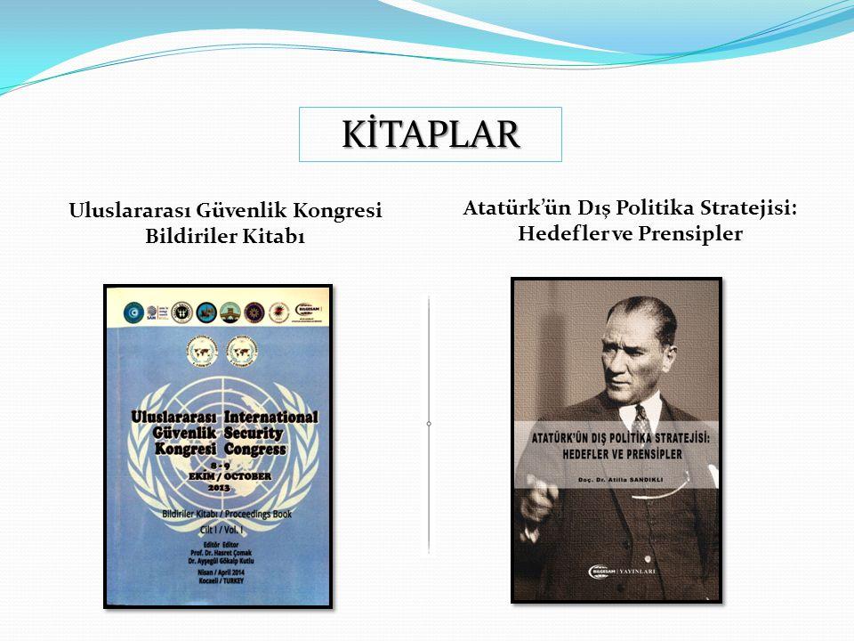 Uluslararası Güvenlik Kongresi Bildiriler Kitabı Atatürk'ün Dış Politika Stratejisi: Hedefler ve Prensipler KİTAPLAR