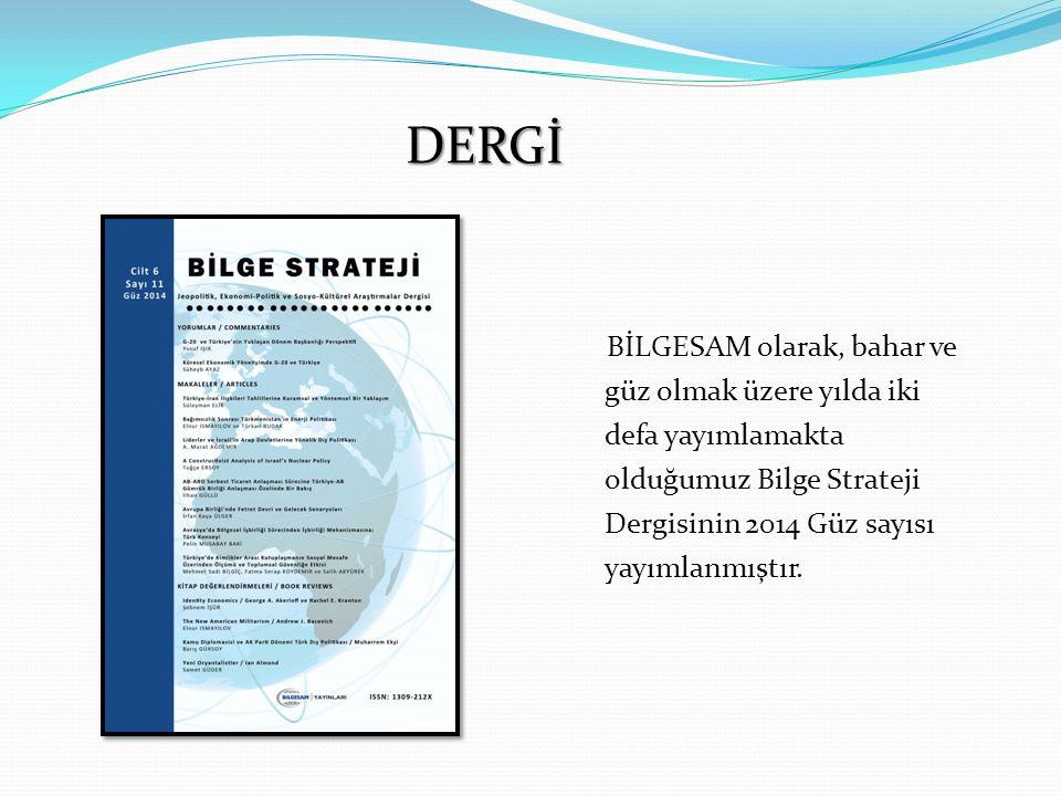 DERGİ DERGİ BİLGESAM olarak, bahar ve güz olmak üzere yılda iki defa yayımlamakta olduğumuz Bilge Strateji Dergisinin 2014 Güz sayısı yayımlanmıştır.