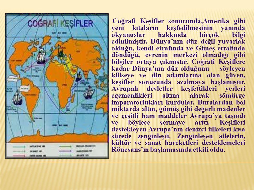 Coğrafi Keşifler sonucunda,Amerika gibi yeni kıtaların keşfedilmesinin yanında okyanuslar hakkında birçok bilgi edinilmiştir.
