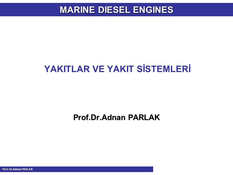 YAKITLAR VE YAKIT SİSTEMLERİ Prof.Dr.Adnan PARLAK MARINE DIESEL ENGINES