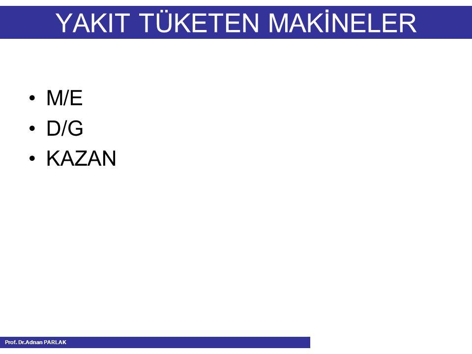 YAKIT TÜKETEN MAKİNELER M/E D/G KAZAN Prof. Dr.Adnan PARLAK