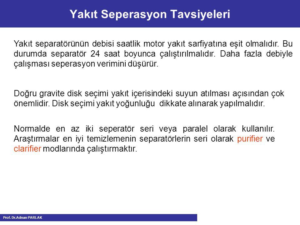Yakıt separatörünün debisi saatlik motor yakıt sarfiyatına eşit olmalıdır.