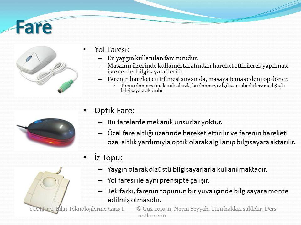 Fare Yol Faresi: – En yaygın kullanılan fare türüdür. – Masanın üzerinde kullanıcı tarafından hareket ettirilerek yapılması istenenler bilgisayara ile
