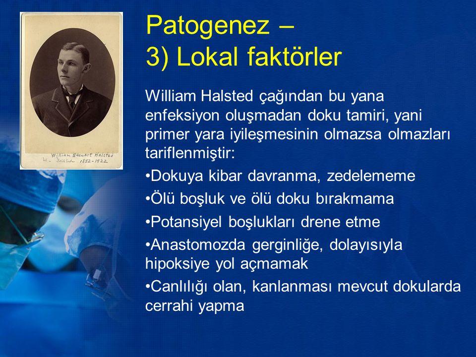 Patogenez – 3) Lokal faktörler William Halsted çağından bu yana enfeksiyon oluşmadan doku tamiri, yani primer yara iyileşmesinin olmazsa olmazları tar