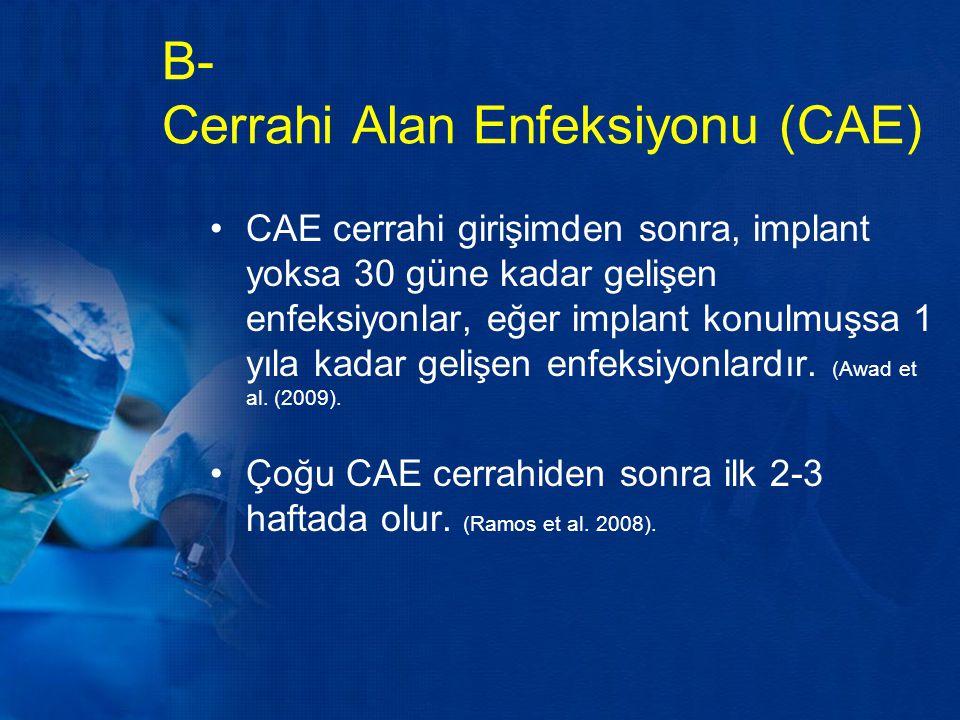 B- Cerrahi Alan Enfeksiyonu (CAE) CAE cerrahi girişimden sonra, implant yoksa 30 güne kadar gelişen enfeksiyonlar, eğer implant konulmuşsa 1 yıla kada
