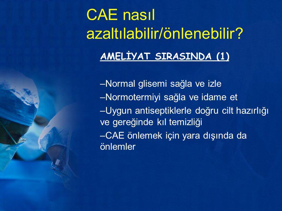 CAE nasıl azaltılabilir/önlenebilir? AMELİYAT SIRASINDA (1) –Normal glisemi sağla ve izle –Normotermiyi sağla ve idame et –Uygun antiseptiklerle doğru