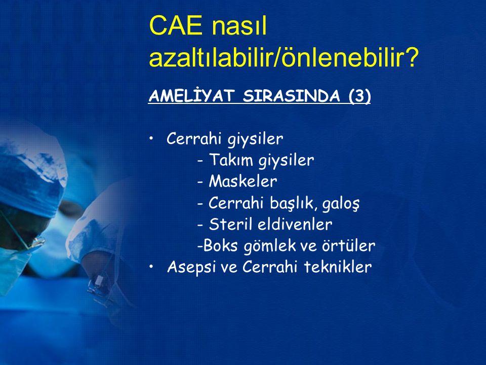 CAE nasıl azaltılabilir/önlenebilir? AMELİYAT SIRASINDA (3) Cerrahi giysiler - Takım giysiler - Maskeler - Cerrahi başlık, galoş - Steril eldivenler -