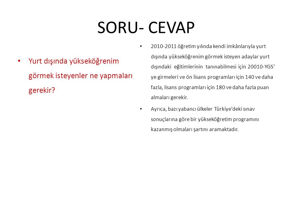 SORU- CEVAP Yurt dışında yükseköğrenim görmek isteyenler ne yapmaları gerekir? 2010-2011 öğretim yılında kendi imkânlarıyla yurt dışında yükseköğrenim
