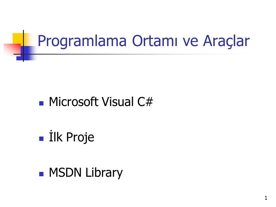 1 Programlama Ortamı ve Araçlar Microsoft Visual C# İlk Proje MSDN Library