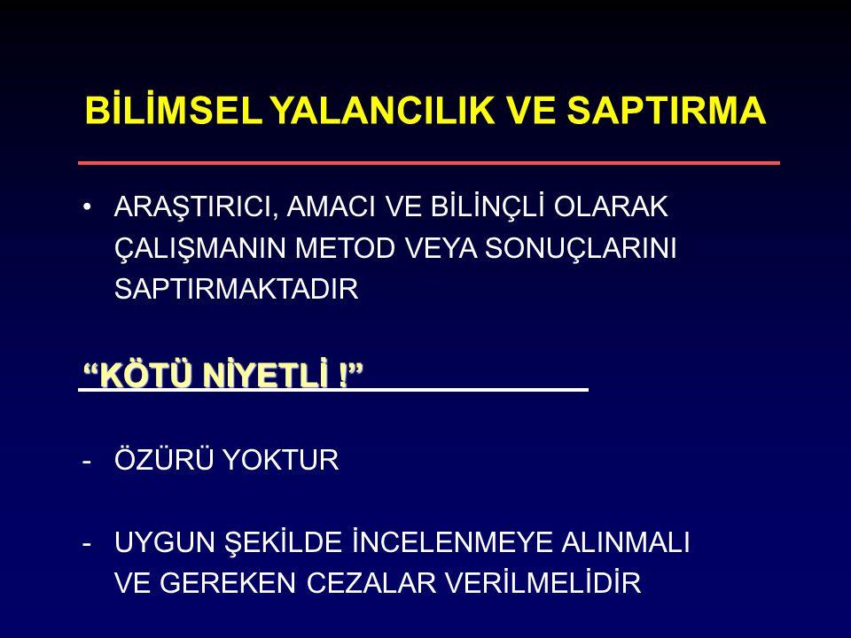 """BİLİMSEL YALANCILIK VE SAPTIRMA ARAŞTIRICI, AMACI VE BİLİNÇLİ OLARAK ÇALIŞMANIN METOD VEYA SONUÇLARINI SAPTIRMAKTADIR """"KÖTÜ NİYETLİ !"""" -ÖZÜRÜ YOKTUR -"""
