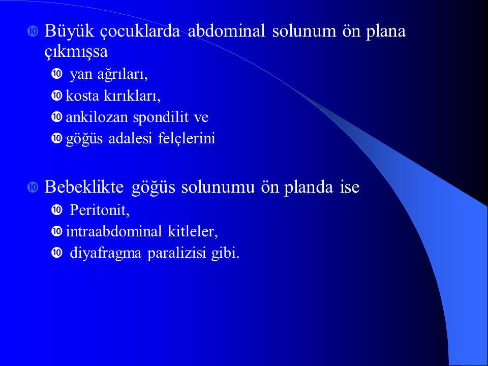 Solunum tipi  Diyafragma yardımı … ……….abdominal solunum;  göğüs kasları yardımı … ……….. göğüs solunumu  Bebeklikte daha çok abdominal tarzındadır.