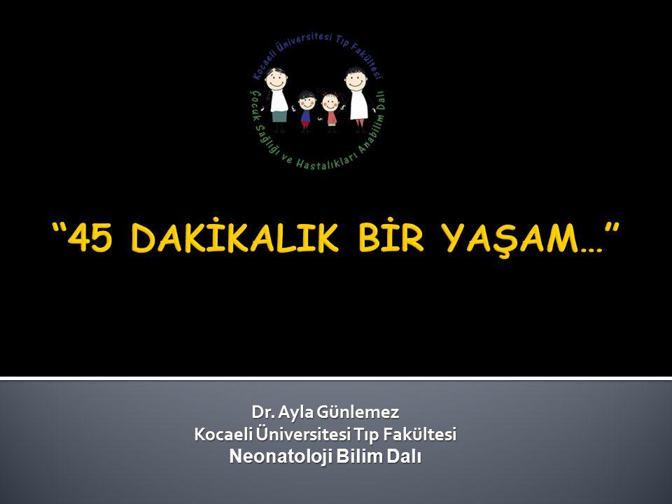 Dr. Ayla Günlemez Kocaeli Üniversitesi Tıp Fakültesi Neonatoloji Bilim Dalı