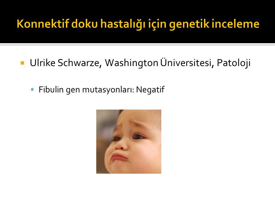  Ulrike Schwarze, Washington Üniversitesi, Patoloji  Fibulin gen mutasyonları: Negatif