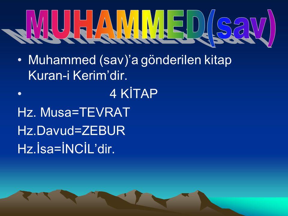 Muhammed (sav)'a gönderilen kitap Kuran-i Kerim'dir. 4 KİTAP Hz. Musa=TEVRAT Hz.Davud=ZEBUR Hz.İsa=İNCİL'dir.
