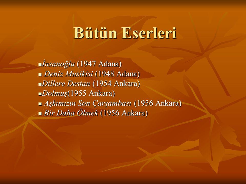 İnsanoğlu (1947 Adana) İnsanoğlu (1947 Adana) Deniz Musikisi (1948 Adana) Deniz Musikisi (1948 Adana) Dillere Destan (1954 Ankara) Dillere Destan (195
