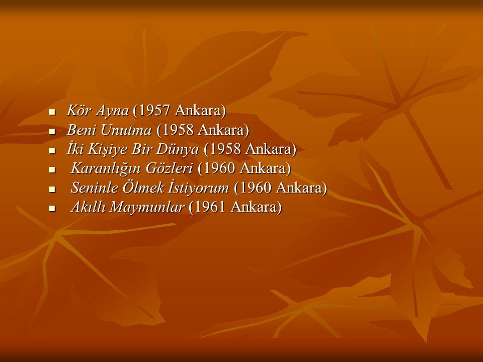 Kör Ayna (1957 Ankara) Kör Ayna (1957 Ankara) Beni Unutma (1958 Ankara) Beni Unutma (1958 Ankara) İki Kişiye Bir Dünya (1958 Ankara) İki Kişiye Bir Dü