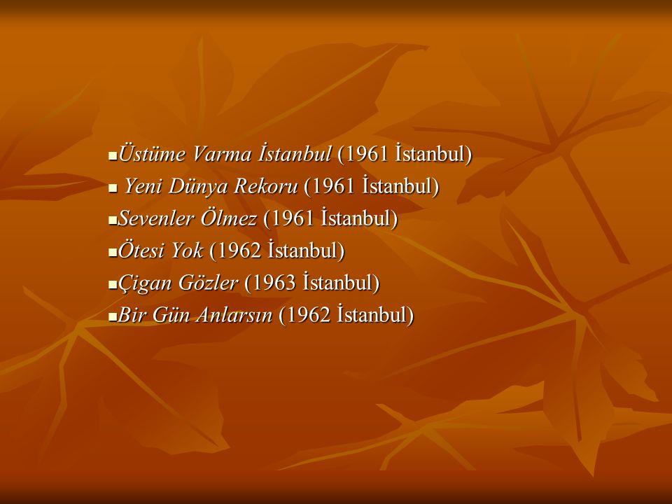 Üstüme Varma İstanbul (1961 İstanbul) Üstüme Varma İstanbul (1961 İstanbul) Yeni Dünya Rekoru (1961 İstanbul) Yeni Dünya Rekoru (1961 İstanbul) Sevenl