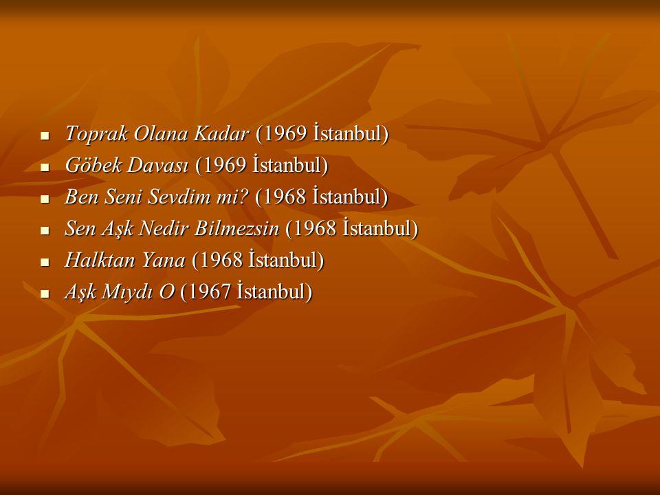 Toprak Olana Kadar (1969 İstanbul) Toprak Olana Kadar (1969 İstanbul) Göbek Davası (1969 İstanbul) Göbek Davası (1969 İstanbul) Ben Seni Sevdim mi? (1