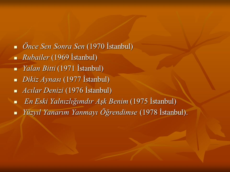 Önce Sen Sonra Sen (1970 İstanbul) Önce Sen Sonra Sen (1970 İstanbul) Rubailer (1969 İstanbul) Rubailer (1969 İstanbul) Yalan Bitti (1971 İstanbul) Ya