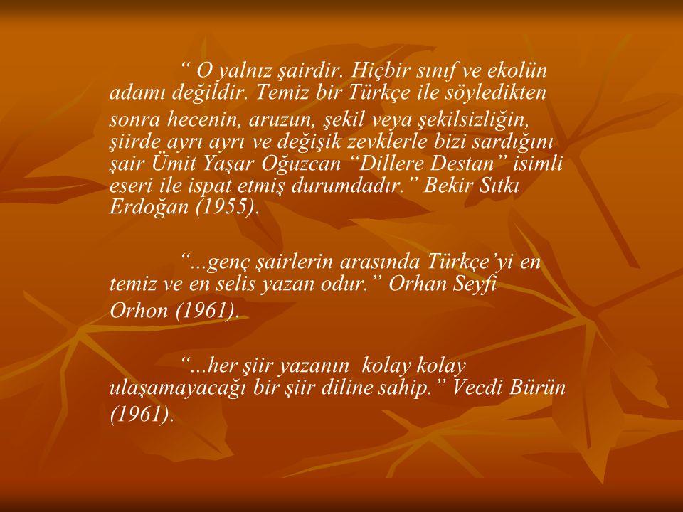 """"""" O yalnız şairdir. Hiçbir sınıf ve ekolün adamı değildir. Temiz bir Türkçe ile söyledikten sonra hecenin, aruzun, şekil veya şekilsizliğin, şiirde ay"""