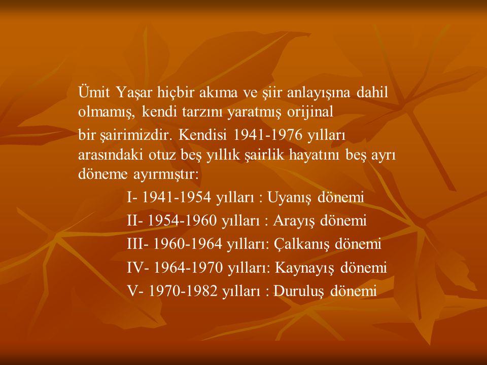 Ümit Yaşar hiçbir akıma ve şiir anlayışına dahil olmamış, kendi tarzını yaratmış orijinal bir şairimizdir. Kendisi 1941-1976 yılları arasındaki otuz b