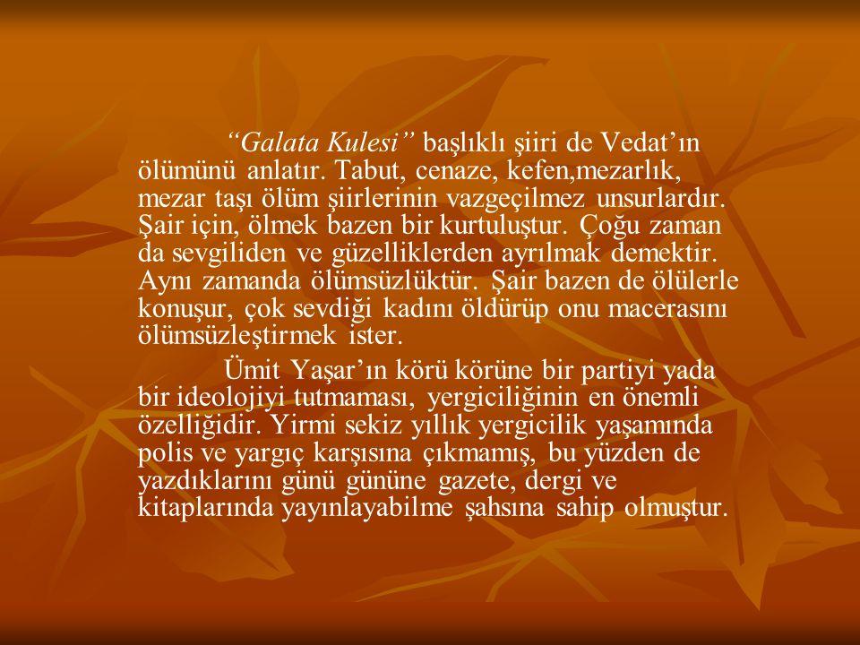 """""""Galata Kulesi"""" başlıklı şiiri de Vedat'ın ölümünü anlatır. Tabut, cenaze, kefen,mezarlık, mezar taşı ölüm şiirlerinin vazgeçilmez unsurlardır. Şair i"""