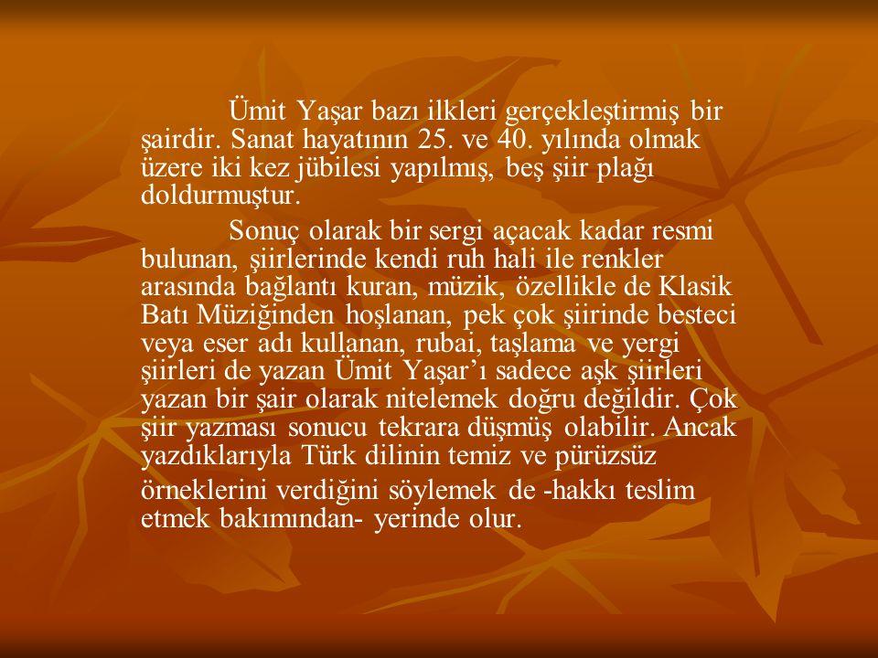 Ümit Yaşar bazı ilkleri gerçekleştirmiş bir şairdir. Sanat hayatının 25. ve 40. yılında olmak üzere iki kez jübilesi yapılmış, beş şiir plağı doldurmu