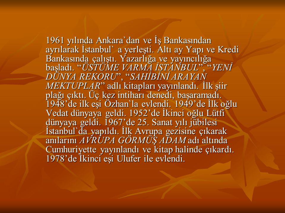 1961 yılında Ankara`dan ve İş Bankasından ayrılarak İstanbul` a yerleşti. Altı ay Yapı ve Kredi Bankasında çalıştı. Yazarlığa ve yayıncılığa başladı.