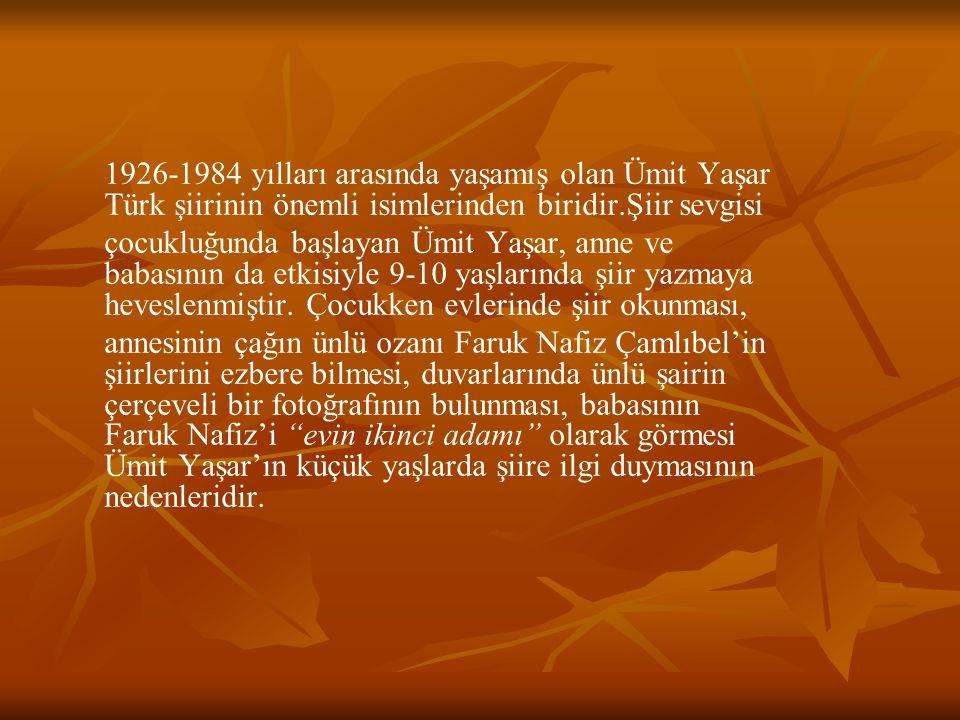 1926-1984 yılları arasında yaşamış olan Ümit Yaşar Türk şiirinin önemli isimlerinden biridir.Şiir sevgisi çocukluğunda başlayan Ümit Yaşar, anne ve ba