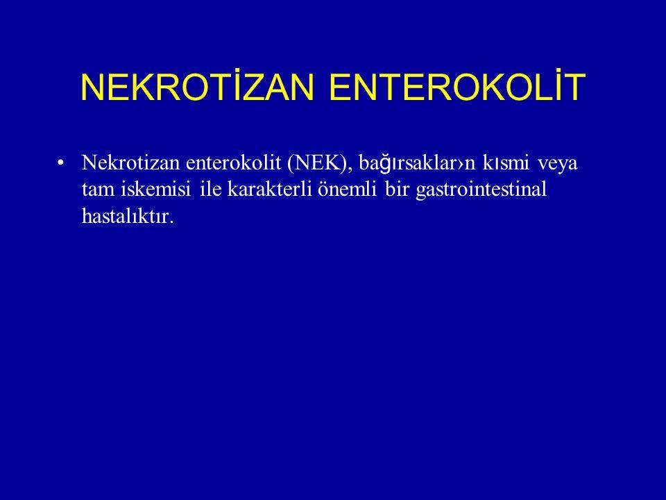 NEKROTİZAN ENTEROKOLİT Nekrotizan enterokolit (NEK), ba ğı rsaklar›n k ı smi veya tam iskemisi ile karakterli önemli bir gastrointestinal hastalıktır.