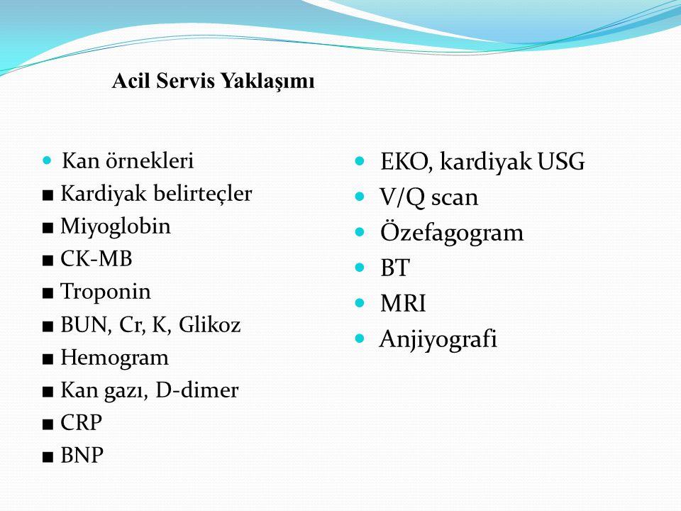 Kan örnekleri ■ Kardiyak belirteçler ■ Miyoglobin ■ CK-MB ■ Troponin ■ BUN, Cr, K, Glikoz ■ Hemogram ■ Kan gazı, D-dimer ■ CRP ■ BNP EKO, kardiyak USG