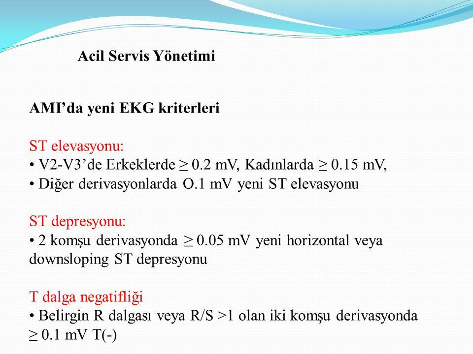 AMI'da yeni EKG kriterleri ST elevasyonu: V2-V3'de Erkeklerde ≥ 0.2 mV, Kadınlarda ≥ 0.15 mV, Diğer derivasyonlarda O.1 mV yeni ST elevasyonu ST depre