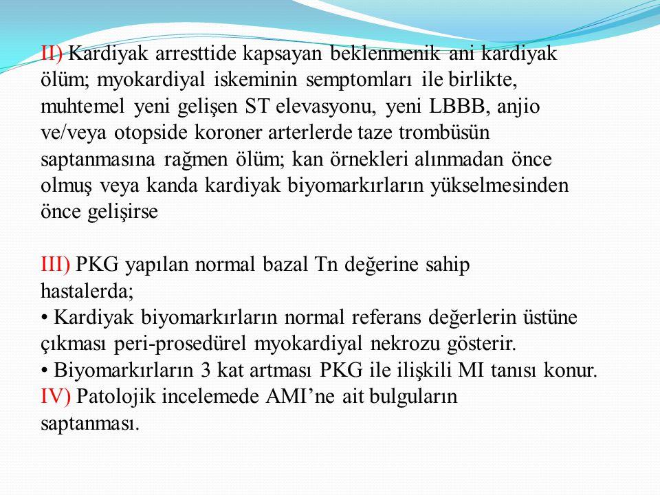 II) Kardiyak arresttide kapsayan beklenmenik ani kardiyak ölüm; myokardiyal iskeminin semptomları ile birlikte, muhtemel yeni gelişen ST elevasyonu, y