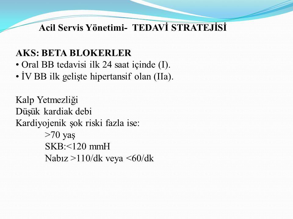 AKS: BETA BLOKERLER Oral BB tedavisi ilk 24 saat içinde (I). İV BB ilk gelişte hipertansif olan (IIa). Kalp Yetmezliği Düşük kardiak debi Kardiyojenik