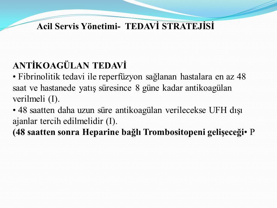 ANTİKOAGÜLAN TEDAVİ Fibrinolitik tedavi ile reperfüzyon sağlanan hastalara en az 48 saat ve hastanede yatış süresince 8 güne kadar antikoagülan verilm