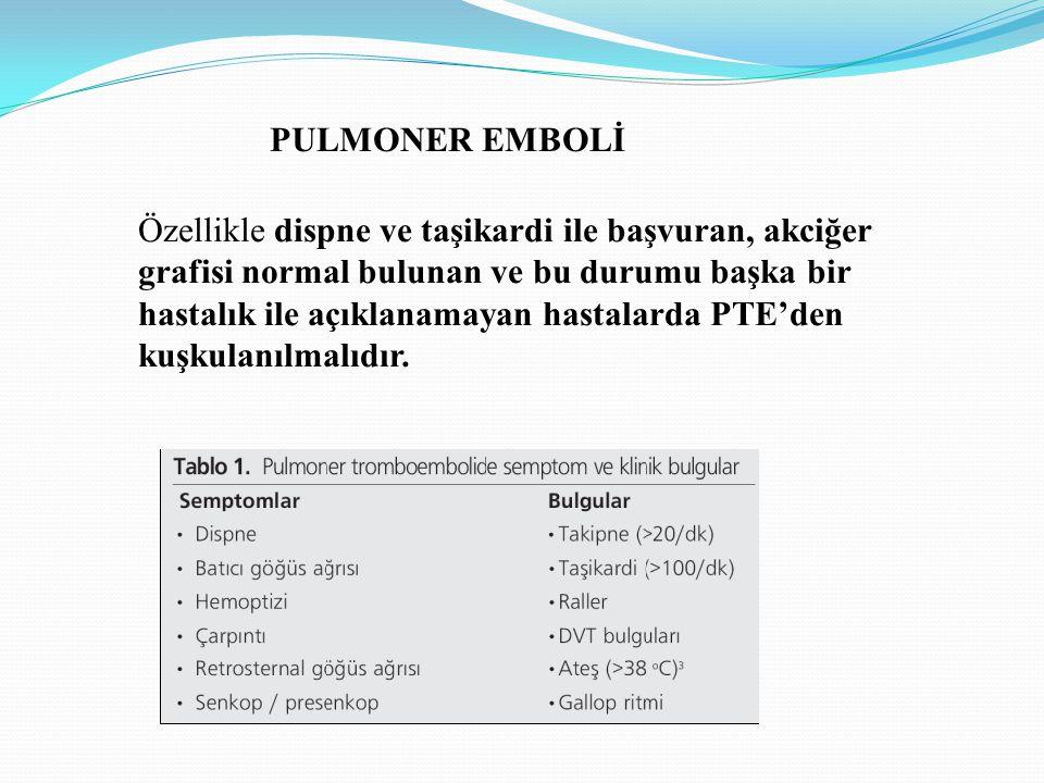 PULMONER EMBOLİ Özellikle dispne ve taşikardi ile başvuran, akciğer grafisi normal bulunan ve bu durumu başka bir hastalık ile açıklanamayan hastalard