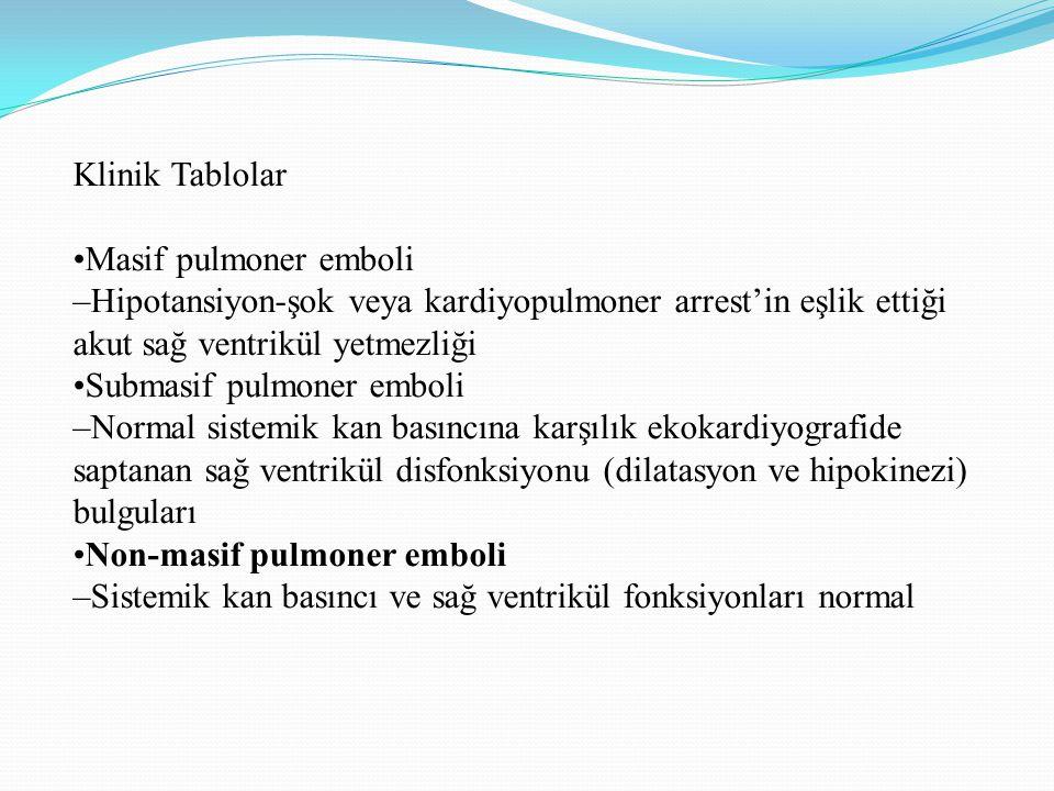 Klinik Tablolar Masif pulmoner emboli –Hipotansiyon-şok veya kardiyopulmoner arrest'in eşlik ettiği akut sağ ventrikül yetmezliği Submasif pulmoner em