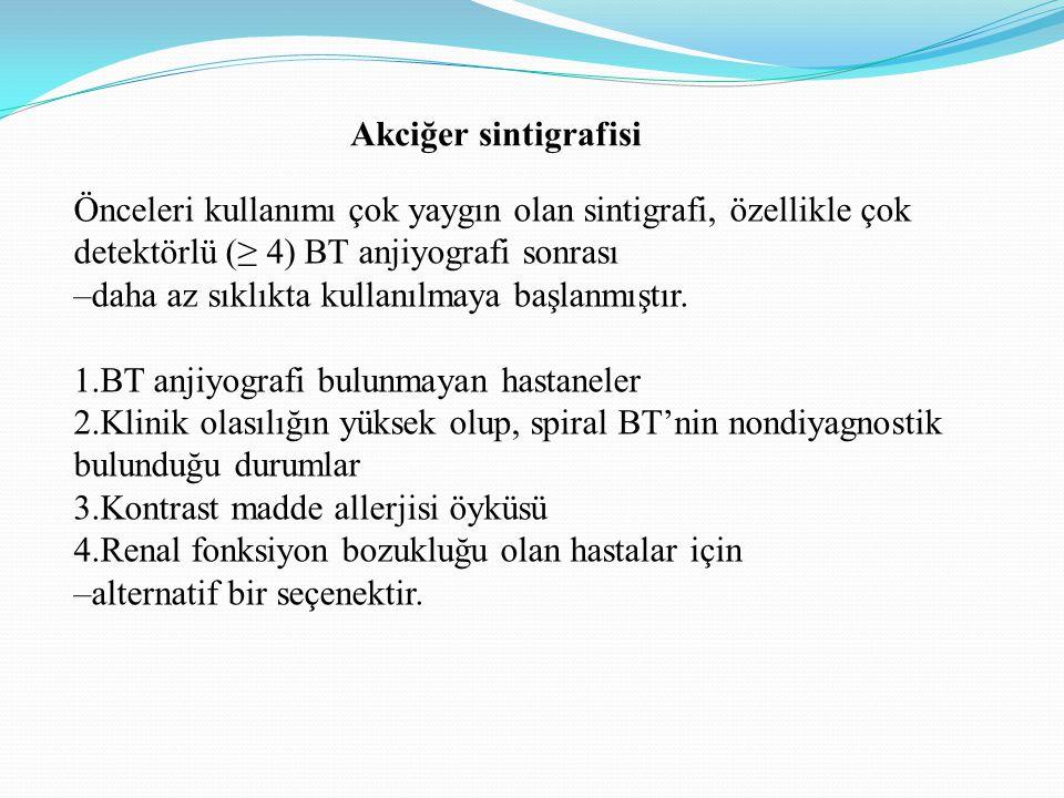 Akciğer sintigrafisi Önceleri kullanımı çok yaygın olan sintigrafi, özellikle çok detektörlü (≥ 4) BT anjiyografi sonrası –daha az sıklıkta kullanılma