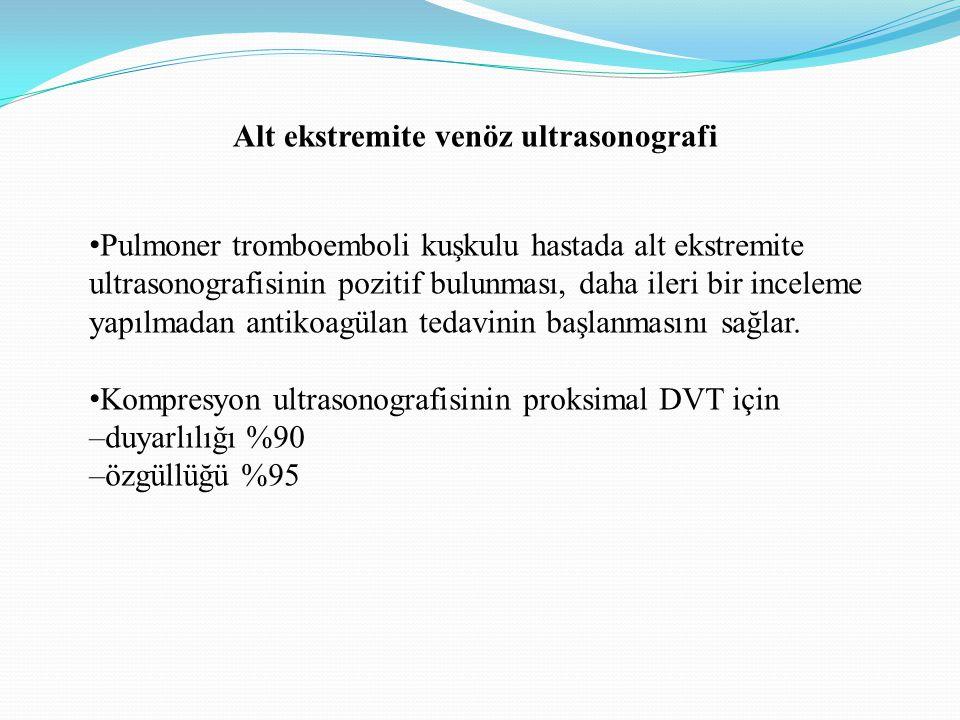 Alt ekstremite venöz ultrasonografi Pulmoner tromboemboli kuşkulu hastada alt ekstremite ultrasonografisinin pozitif bulunması, daha ileri bir incelem