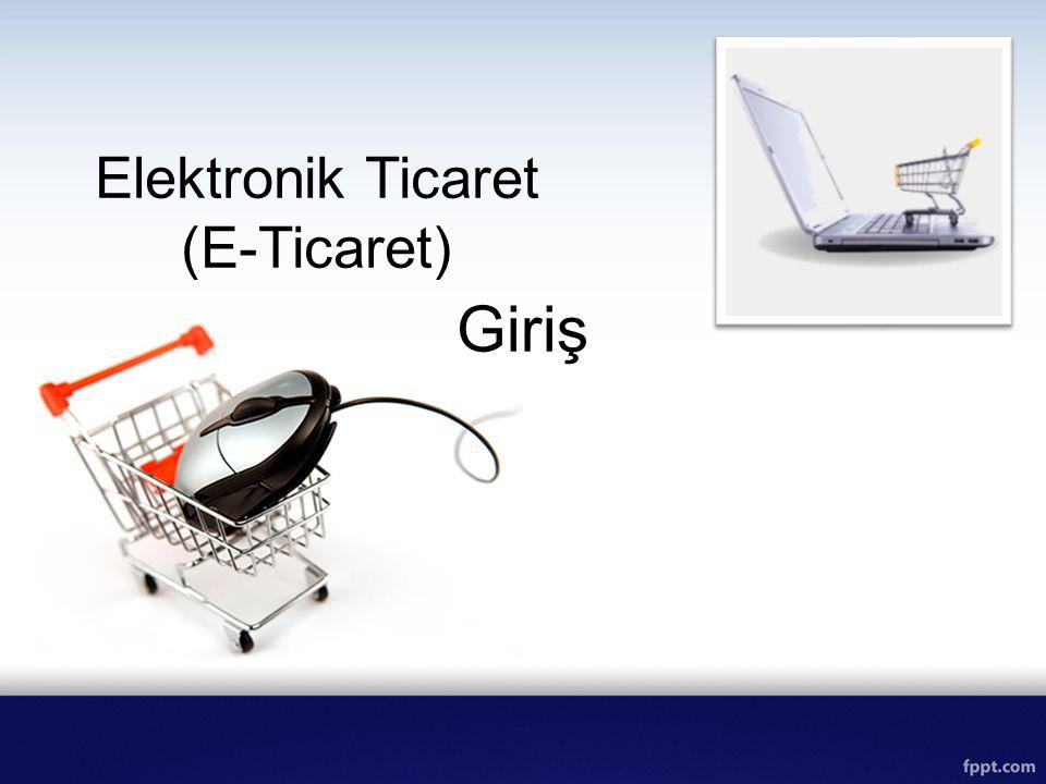 E-Ticaretin KOBİ'lere Etkileri Pazar Araştırma Ürün/Hizmet Arama Pazarlama Müşteri ile İletişim Girdi Temini