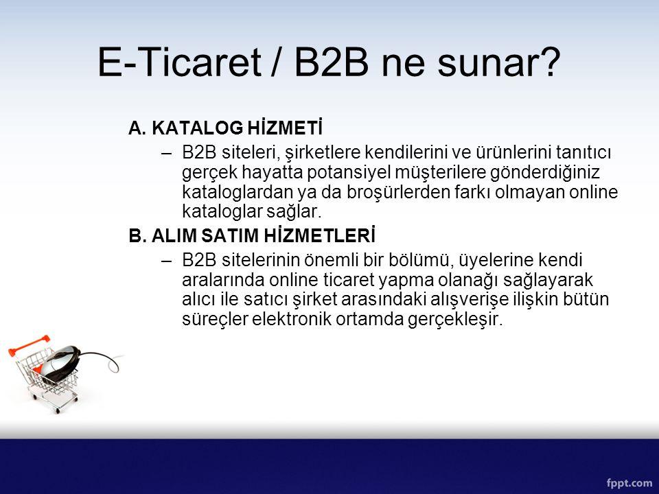 E-Ticaret / B2B ne sunar? A. KATALOG HİZMETİ –B2B siteleri, şirketlere kendilerini ve ürünlerini tanıtıcı gerçek hayatta potansiyel müşterilere gönder