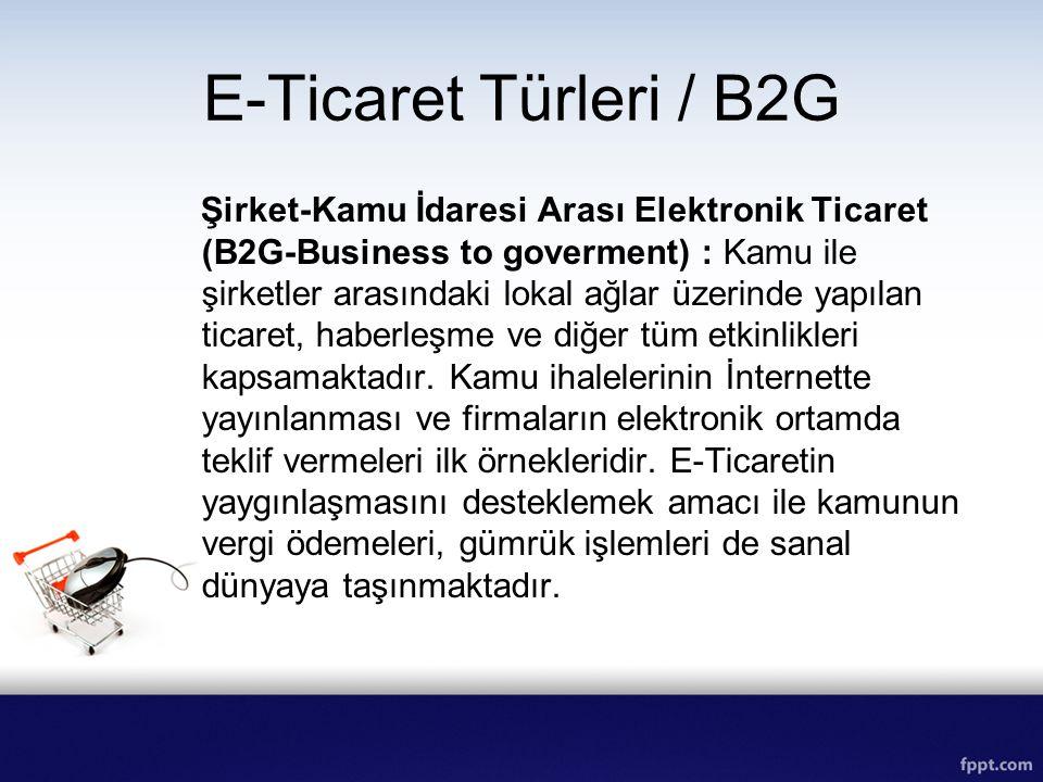 E-Ticaret Türleri / B2G Şirket-Kamu İdaresi Arası Elektronik Ticaret (B2G-Business to goverment) : Kamu ile şirketler arasındaki lokal ağlar üzerinde