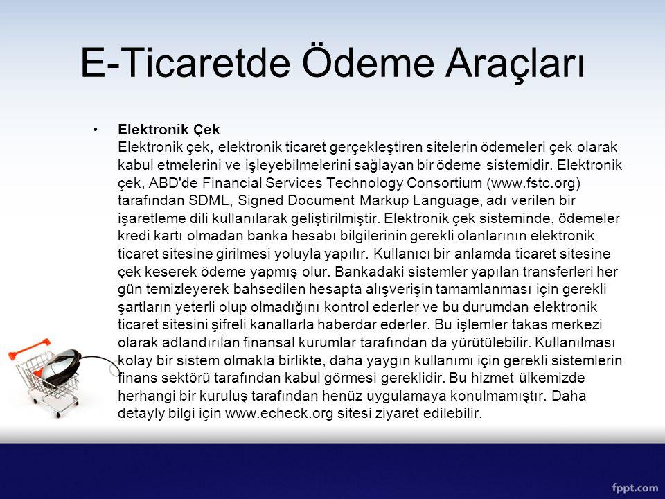 E-Ticaretde Ödeme Araçları Elektronik Çek Elektronik çek, elektronik ticaret gerçekleştiren sitelerin ödemeleri çek olarak kabul etmelerini ve işleyeb